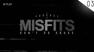 MISFITS PODCAST #03 - DON'T DO DRUGS!