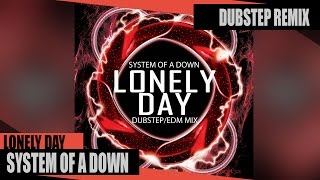 System Of A Down - Lonely Day (Dubstep Remix)