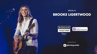 Brooke Ligertwood (Hillsong, What a Beautiful Name, Worship Leader) // Worship Together Podcast