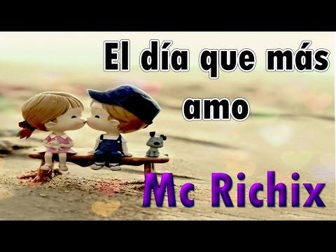 😍El día que más amo💏 (Rap Romantico) Mc Richix + [LETRA]