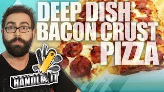 Deep Dish Bacon Crust Pizza - Handle It