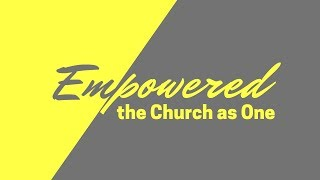 "April 7th 2019 ""Empowered: The Church as One"" Dr. Tim Prock"
