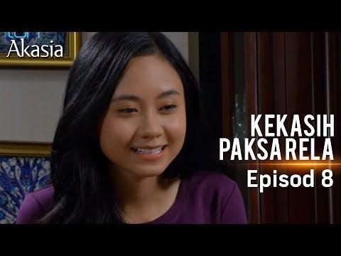 Akasia   Kekasih Paksa Rela   Episod 8