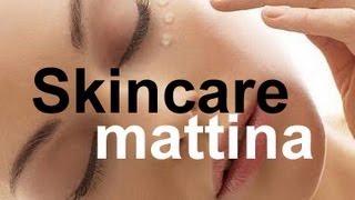 Beauty: Skincare - cura della pelle mattino
