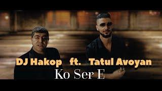 """DJ Hakop - """"Ko Ser e """" ft. Tatul Avoyan  (Official Music Video) 2018"""