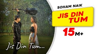 Jis Din Tum | Soham Naik | Anurag Saikia | Vatsal Sheth | Kunaal Vermaa | Latest Hindi Song 2020