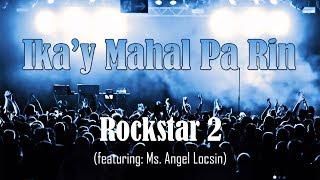 Gambar cover Ika'y Mahal Pa Rin - Rockstar 2 (Lyric Video)