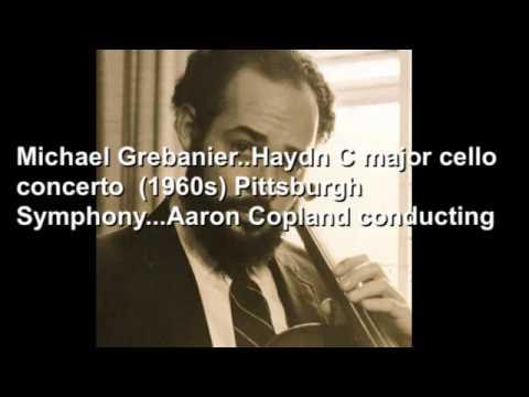 Michael Grebanier  Haydn C major cello concerto  1960s Pittsburgh Symphony   Aaron Copland conductin