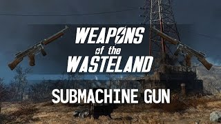 Weapons of the Wasteland Submachine Gun - A Fallout 4 Weapon Customization Mods Guide
