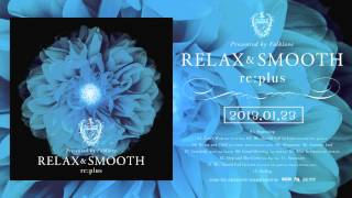 re:plus 「Relax and Smooth」【Short Digest】