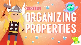 Organizing Properties: Crash Course Kids #35.1