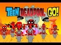 Teen Titans Go! (Teen Deadpools Go!)- Bowser12345