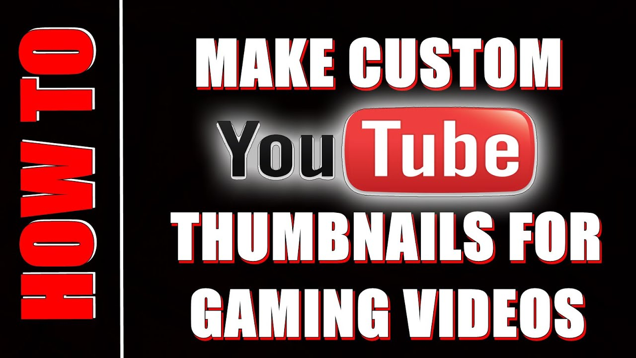 How To Make Custom Thumbnails For Gaming Videos