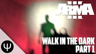 ARMA 3: Walk in the Dark — Part 1 — Survivors!