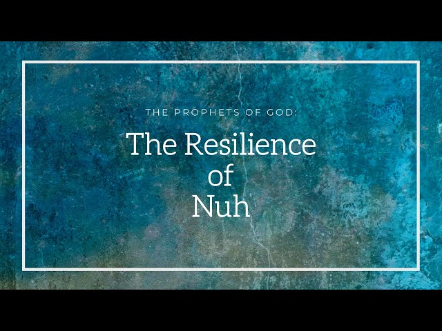 The Prophets of God | The Resilience of Nuh | Sheikh Azhar Nasser