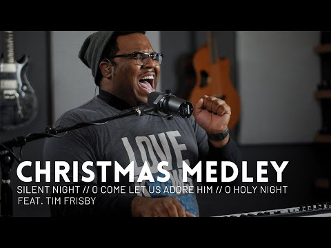 Christmas Medley - feat. Tim Frisby - Silent Night, O Come Let us Adore Him, O Holy Night