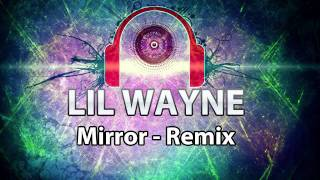 Remixes Of Popular Songs - Lil Wayne - Mirror (Dubstep Remix)