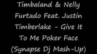 Timbaland & Nelly Furtado Feat. Justin Timberlake - Give It To Me Poker Face (Synapse Dj Mash-Up)