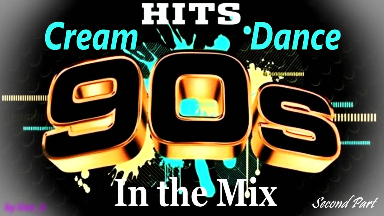 Cream dance hits of 90 39 s in the mix second part mixed for House music 90s list