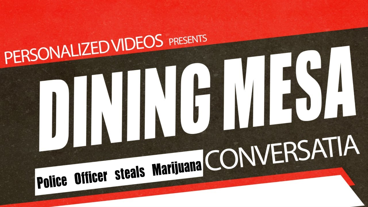 Dining Mesa Conversatia: Police Officer Steals Marijuana