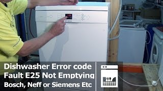 bosch neff or siemens dishwasher not emptying fault e25 error code how to unblock