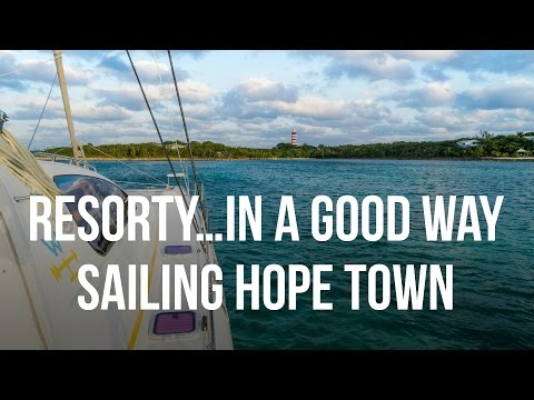 Resorty...In A Good Way - Hope Town Bahamas (Sailing Curiosity)