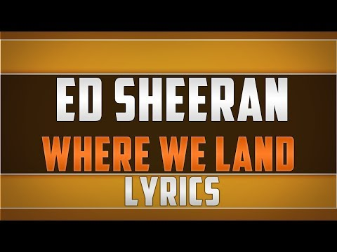Ed Sheeran- Where We Land Lyrics