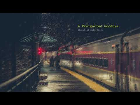 A Protracted Goodbye