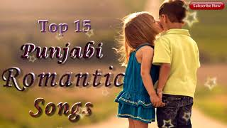 Punjabi Romantic Song's || New Romantic Song's || Top 15 Punjabi Song's || Non Stop Punjabi Song's