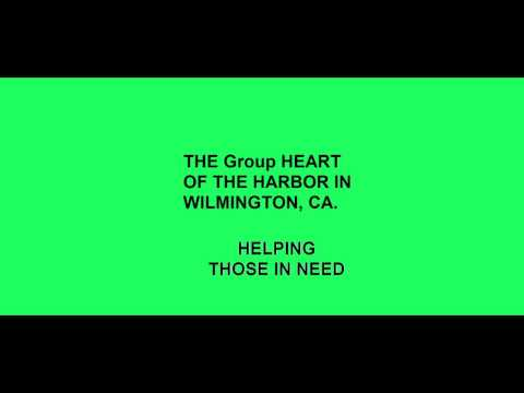 THE HEART OF THE HARBOR~HELPING THOSE IN NEED~WILMINGTON, CA.