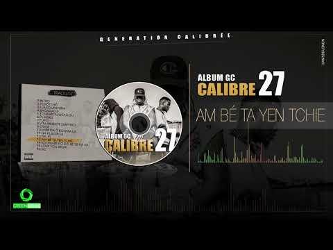 CALIBRE 27 - AM BE TA YEN TCHIE (Son Officiel)