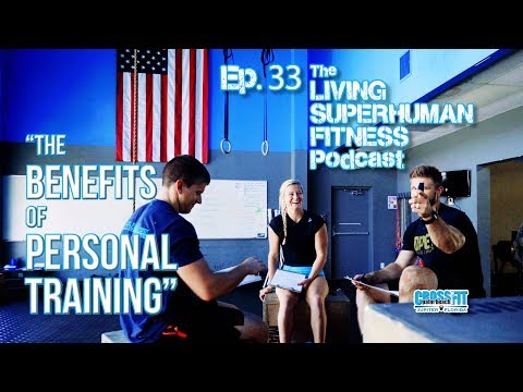Living Superhuman Fitness Podcast - Ep. 33 - The Benefits Of Personal Training