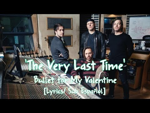 The Very Last Time - Bullet for My Valentine [Lyrics/Sub Español]