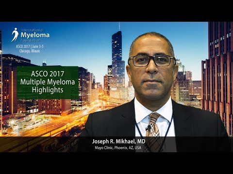 ASCO 2017: Multiple Myeloma Highlights -- Dr. Joseph Mikhael
