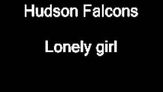 Hudson Falcons- Lonely Girl