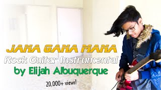 Jana Gana Mana || Rock Version || Guitar Instrumental Cover by ELIJAH ALBUQUERQUE
