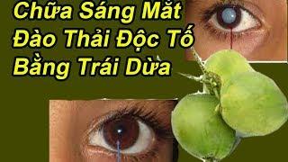 Mắt Mờ Mắt Kém Nhìn Không Rõ Sẽ Sáng Rõ Mồn Một Chỉ Bằng Trái Dừa Làm Theo Cách Này