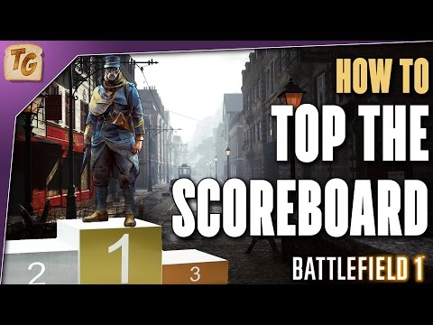 How To Top The Scoreboard In Battlefield 1 | BF1 General Tips