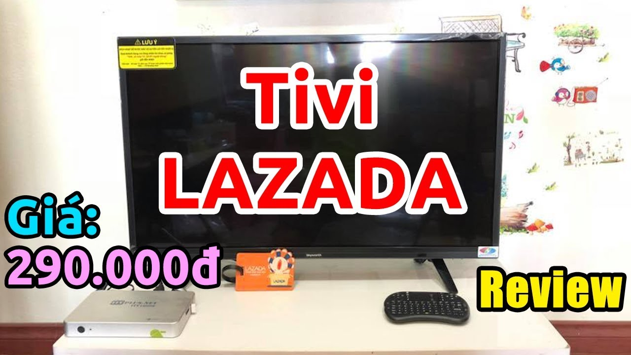 """Mở hộp TIVI LED 32"""" giá 290.000đ trên LAZADA"""