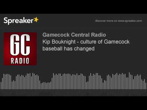 Kip Bouknight - culture of Gamecock baseball has changed