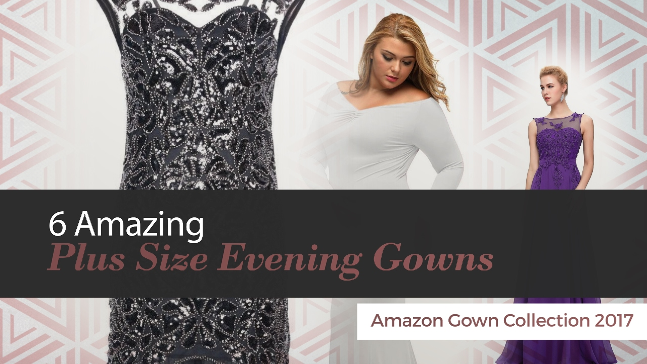 6 Amazing Plus Size Evening Gowns Amazon Gown Collection 2017 - YouTube