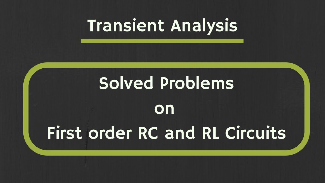 First Order Circuit Transient Exercises Excellent Electrical The Time Constant Of An Rc Analysis Solved Examples On And Rl Rh Youtube Com Rlc