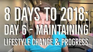 8 days to 2018: day 6 - maintaining lifestyle change & progress