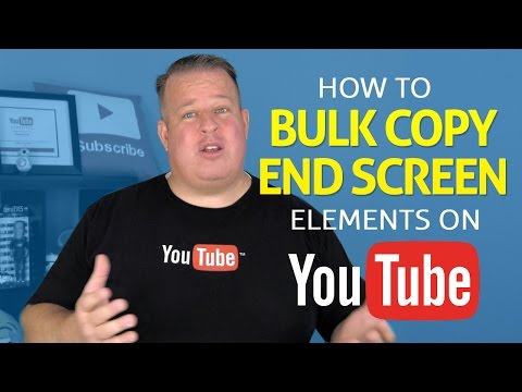 How to Bulk Copy & Add End-screen Elements to all Your