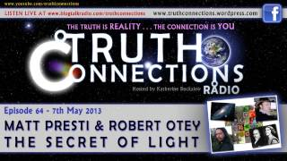 Matt Presti & Robert Otey: The Secret Of Light - Truth Connections Radio