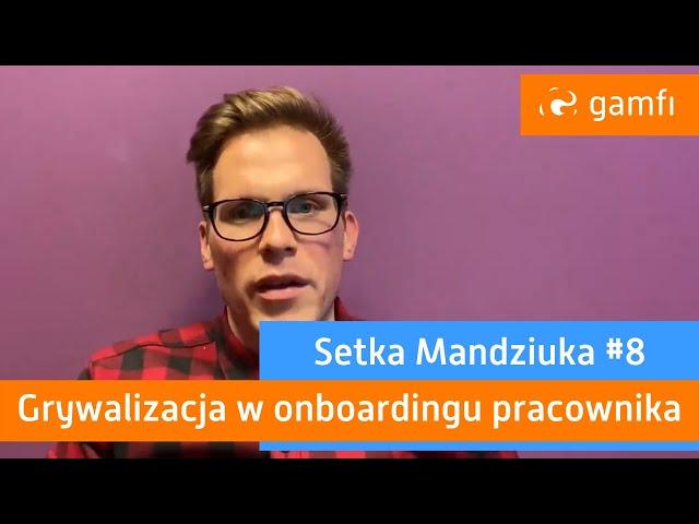 Setka Mandziuka #8 (Gamfi): Grywalizacja w onboardingu pracowników