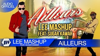 Lee Mashup - Ailleurs feat Sugar Kawar (Son Officiel) [Just Winner]