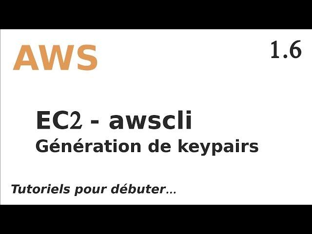AWS - 1.6. EC2 : CREER UNE KEYPAIR AVEC AWSCLI