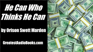 HE CAN WHO THINKS HE CAN by Orison Swett Marden - FULL Audio Book | Success, Money, & Wealth