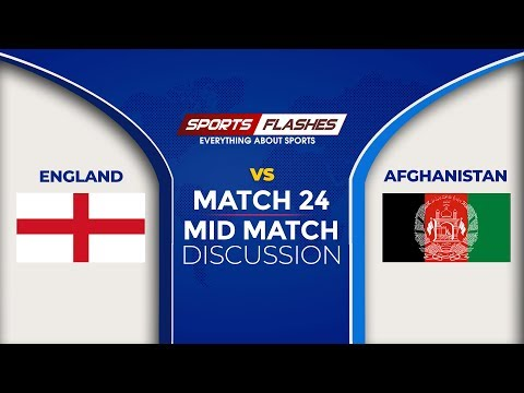 Live England vs Afghanistan Mid Match   World Cup 2019